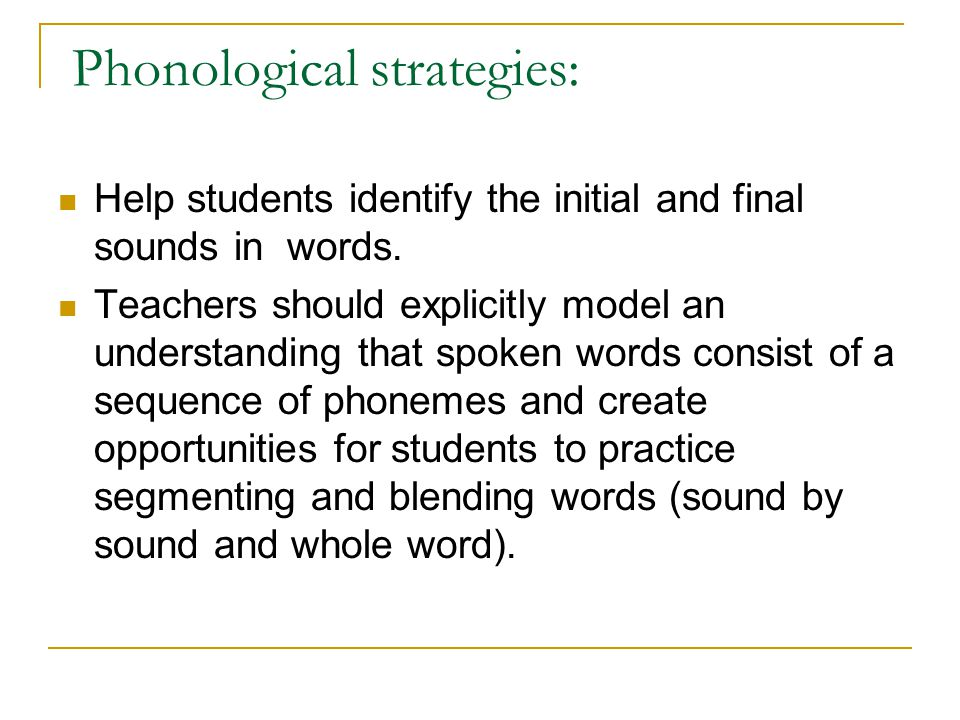 Phonological strategies: Help students identify the initial and final sounds in words.