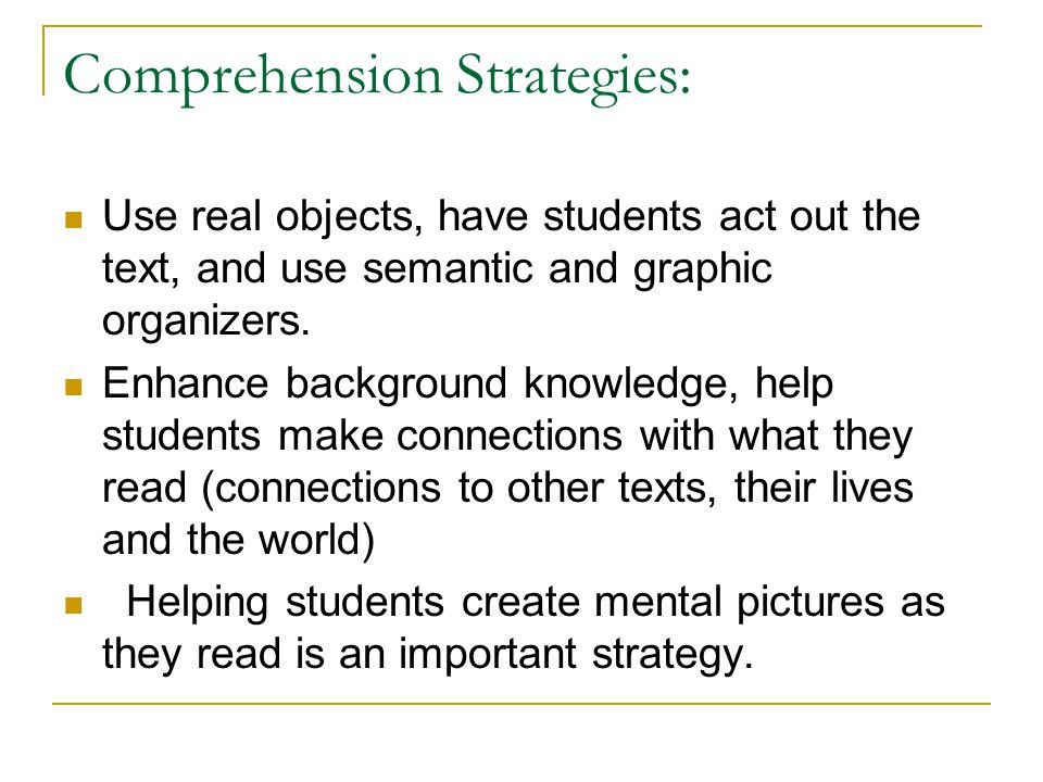Comprehension Strategies: Use real objects, have students act out the text, and use semantic and graphic organizers.