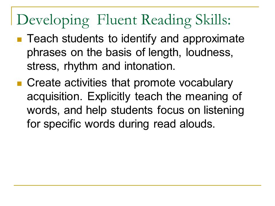 Developing Fluent Reading Skills: Teach students to identify and approximate phrases on the basis of length, loudness, stress, rhythm and intonation.