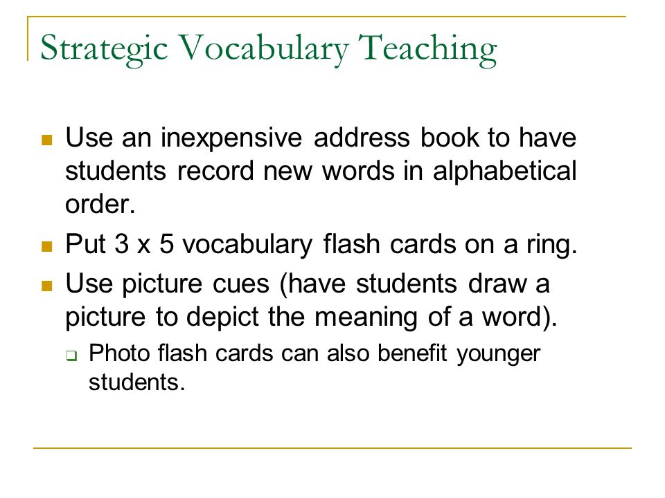 Strategic Vocabulary Teaching Use an inexpensive address book to have students record new words in alphabetical order.