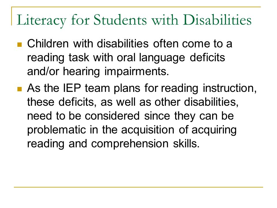 Literacy for Students with Disabilities Children with disabilities often come to a reading task with oral language deficits and/or hearing impairments.