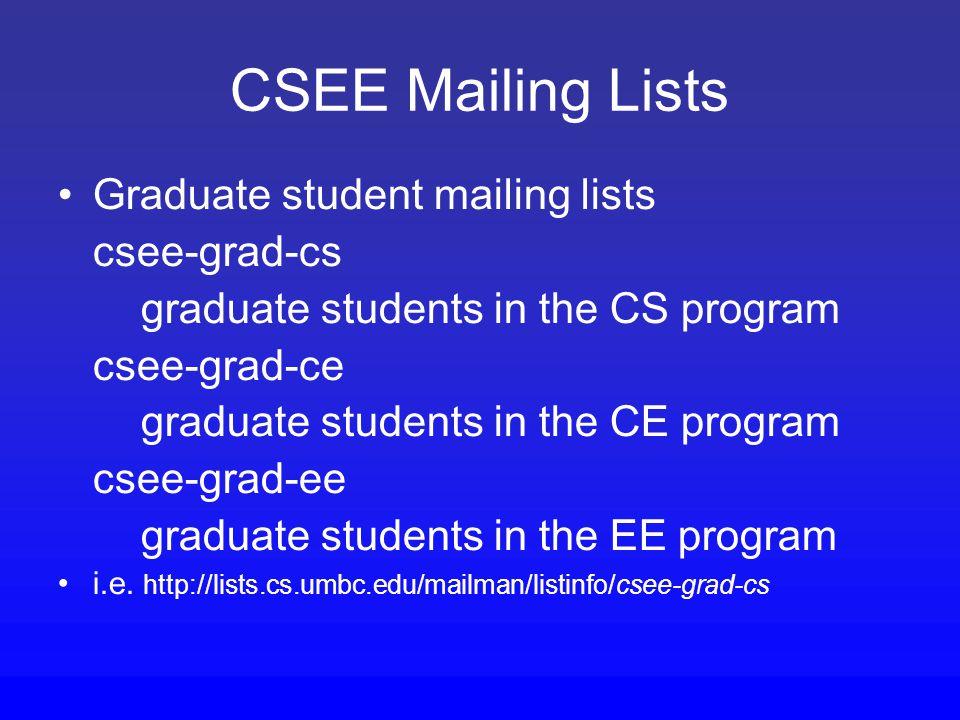 CSEE Mailing Lists Graduate student mailing lists csee-grad-cs graduate students in the CS program csee-grad-ce graduate students in the CE program csee-grad-ee graduate students in the EE program i.e.