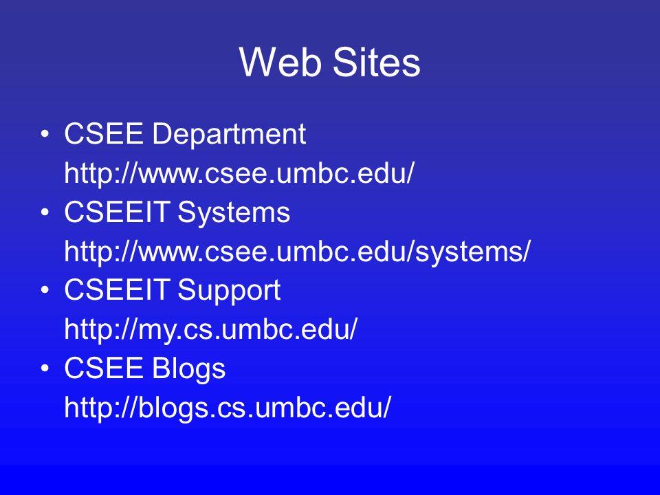 Web Sites CSEE Department http://www.csee.umbc.edu/ CSEEIT Systems http://www.csee.umbc.edu/systems/ CSEEIT Support http://my.cs.umbc.edu/ CSEE Blogs http://blogs.cs.umbc.edu/