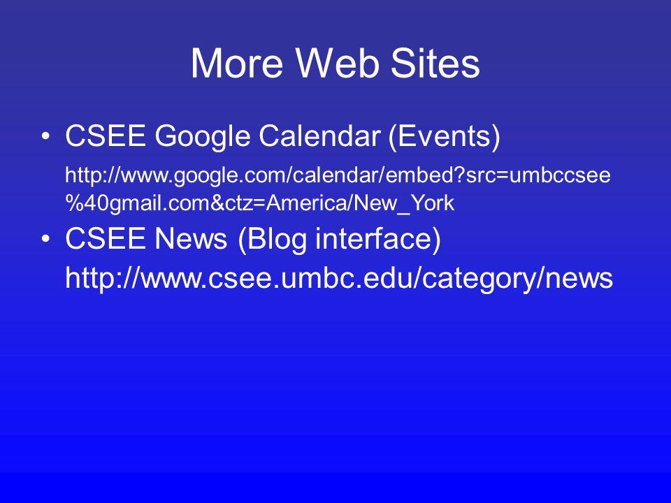 More Web Sites CSEE Google Calendar (Events) http://www.google.com/calendar/embed?src=umbccsee %40gmail.com&ctz=America/New_York CSEE News (Blog interface) http://www.csee.umbc.edu/category/news