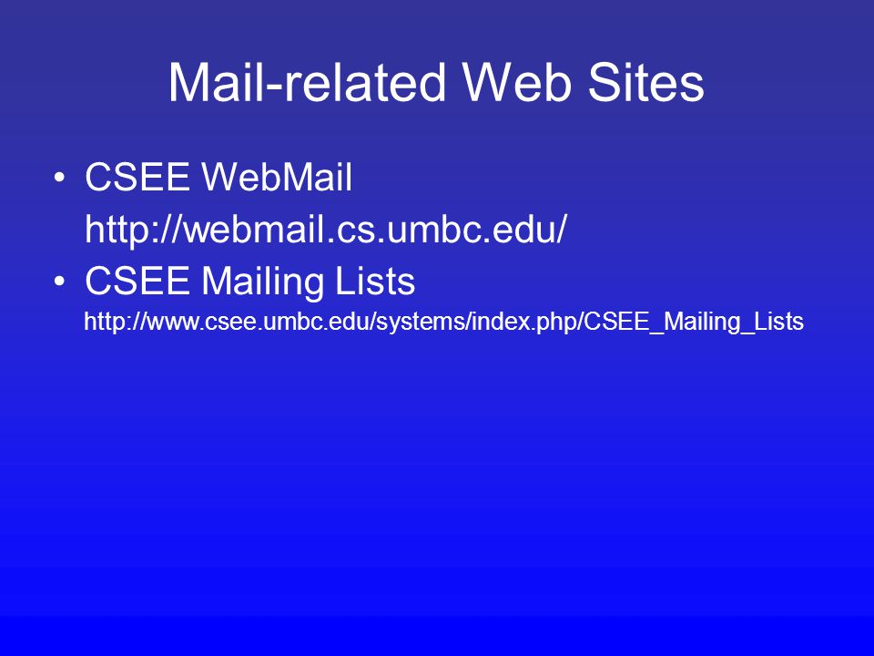 Mail-related Web Sites CSEE WebMail http://webmail.cs.umbc.edu/ CSEE Mailing Lists http://www.csee.umbc.edu/systems/index.php/CSEE_Mailing_Lists