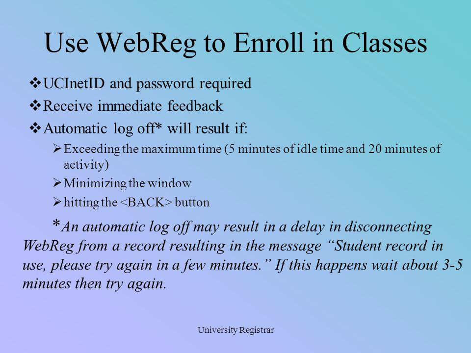 University Registrar Office of Information Technology (OIT)  Activate a UCInetID and password  On line – http://www.oit.uci.eduhttp://www.oit.uci.edu  Questions.