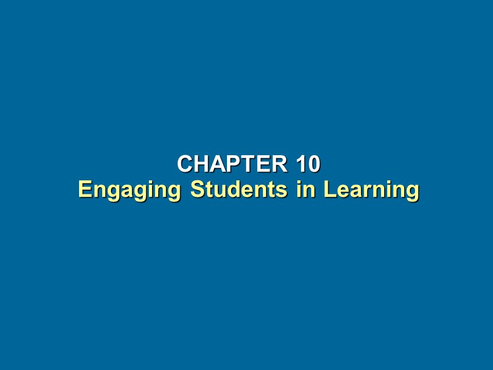 Educational Psychology, Canadian Edition Chapter 10 Engaging Students in Learning Themes of the chapterThemes of the chapter –The levels of students' engagement in the classroom can be an indicator of their level of motivation –Students can be motivated by both internal and external factors –There are strategies teachers can use to help students become more engaged in the classroom