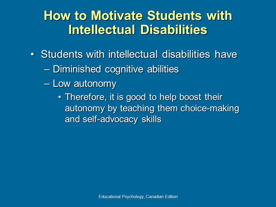 Educational Psychology, Canadian Edition Students with intellectual disabilities haveStudents with intellectual disabilities have –Diminished cognitiv