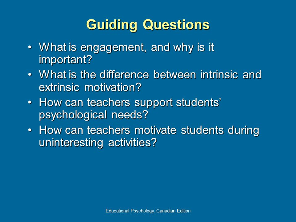 Educational Psychology, Canadian Edition Guiding Questions In what ways can teachers spark students' engagement?In what ways can teachers spark students' engagement.