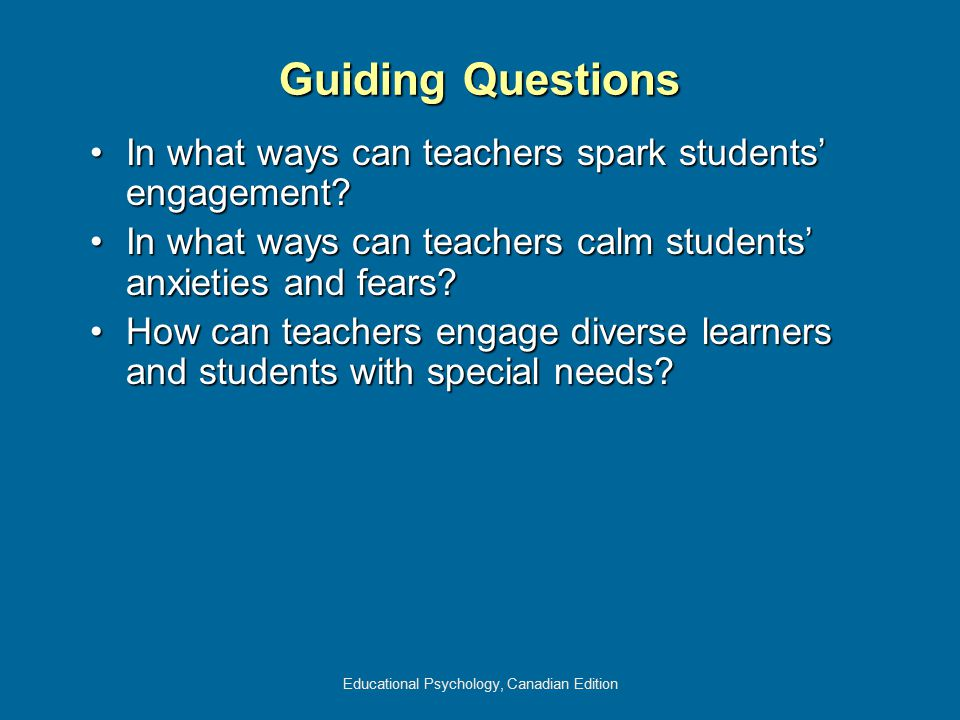 Educational Psychology, Canadian Edition Guiding Questions In what ways can teachers spark students' engagement?In what ways can teachers spark studen