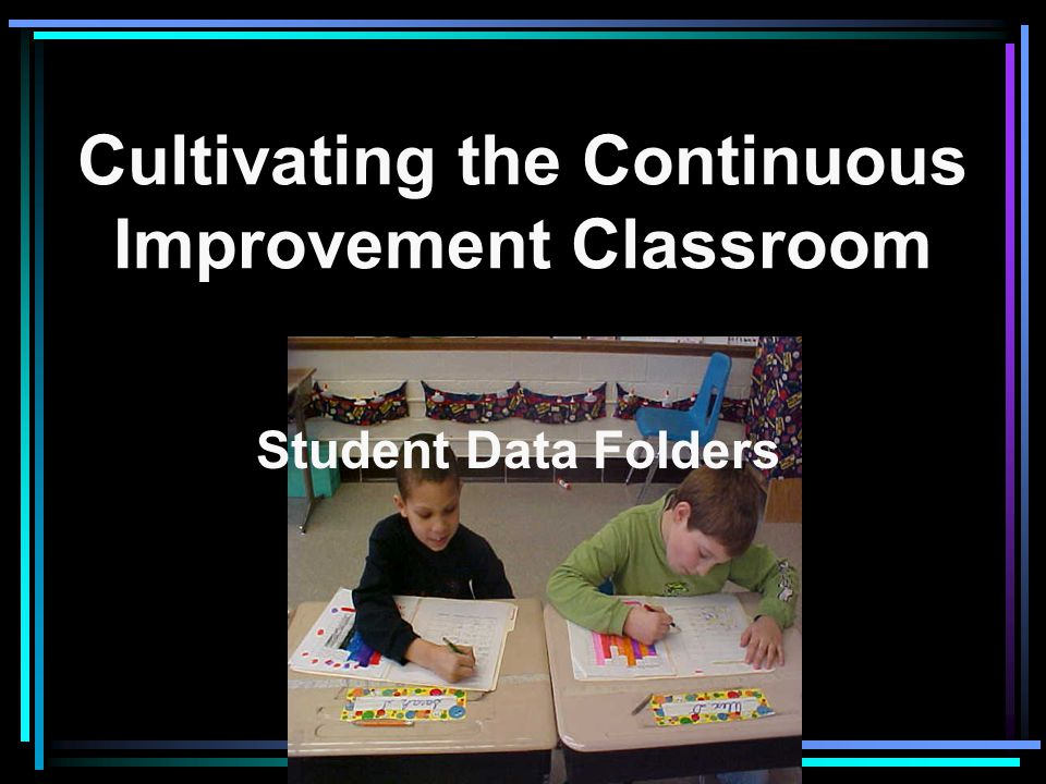 Cultivating the Continuous Improvement Classroom Student Data Folders