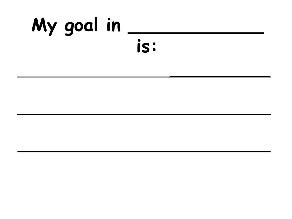 My goal in ____________ is: ___________________________________