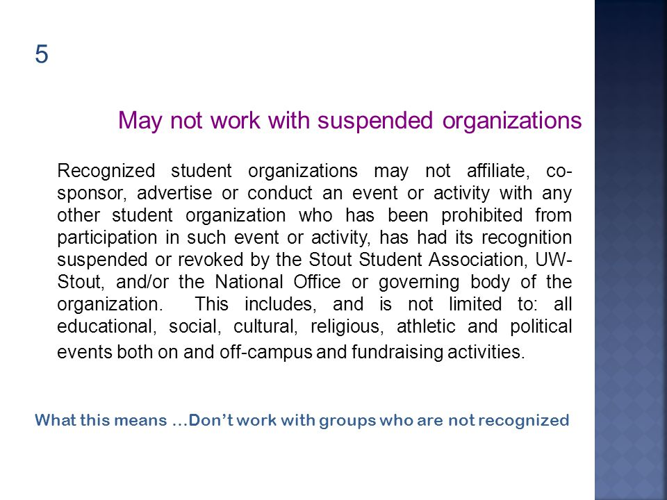 5 Recognized student organizations may not affiliate, co- sponsor, advertise or conduct an event or activity with any other student organization who h