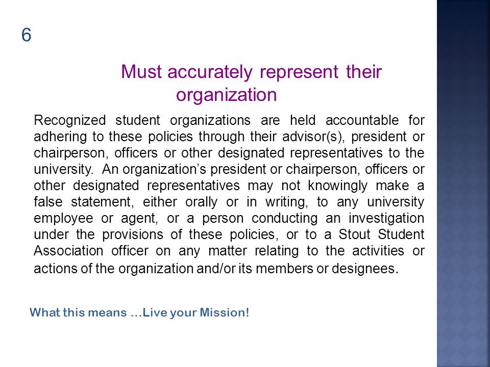 6 Recognized student organizations are held accountable for adhering to these policies through their advisor(s), president or chairperson, officers or