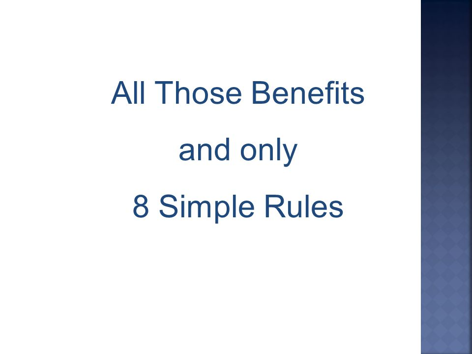 All Those Benefits and only 8 Simple Rules