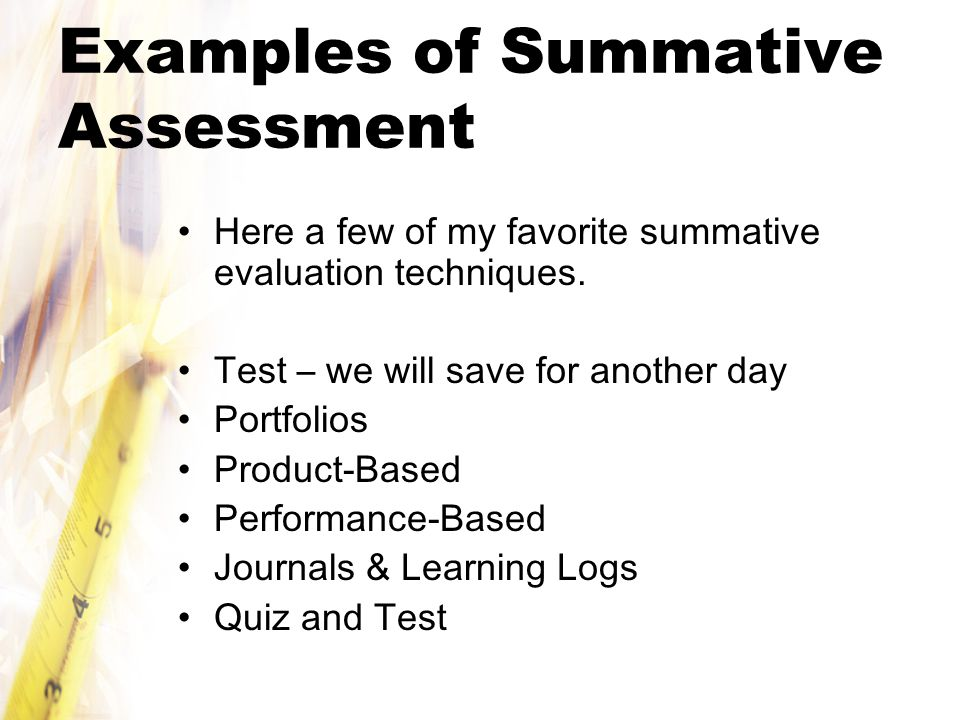 Examples of Summative Assessment Here a few of my favorite summative evaluation techniques.