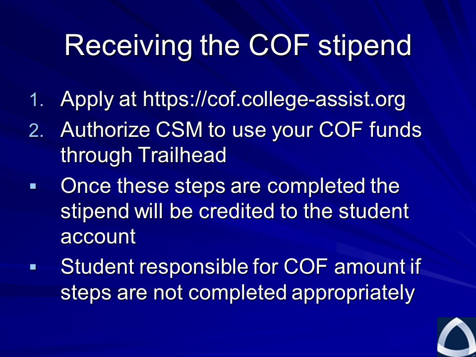 Receiving the COF stipend 1. Apply at https://cof.college-assist.org 2.