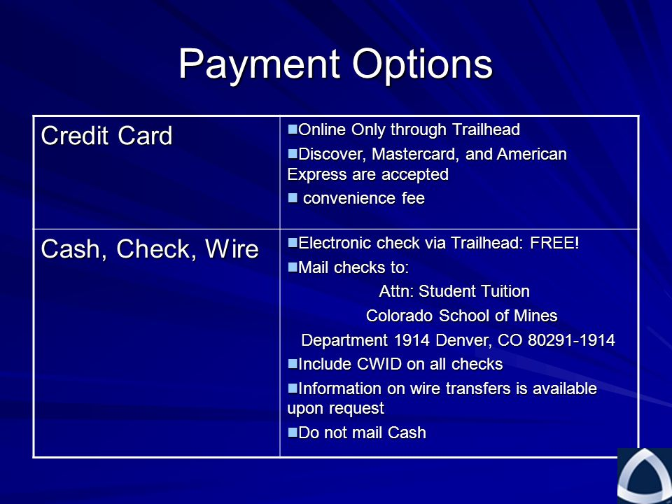 Payment Options Credit Card Online Only through Trailhead Online Only through Trailhead Discover, Mastercard, and American Express are accepted Discover, Mastercard, and American Express are accepted convenience fee convenience fee Cash, Check, Wire Electronic check via Trailhead: FREE.