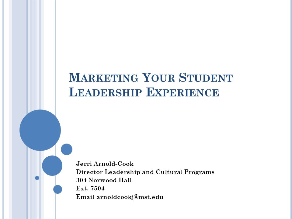 M ARKETING Y OUR S TUDENT L EADERSHIP E XPERIENCE Jerri Arnold-Cook Director Leadership and Cultural Programs 304 Norwood Hall Ext. 7504 Email arnoldc