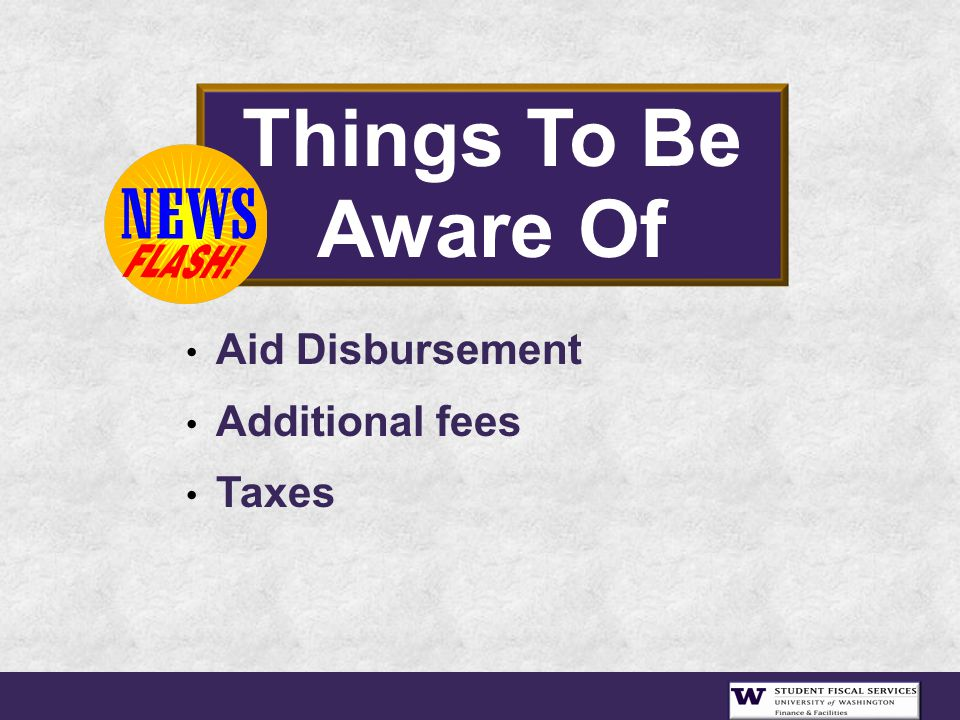 Things To Be Aware Of Aid Disbursement Additional fees Taxes