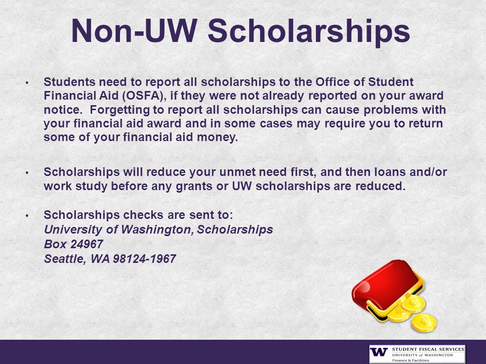 Non-UW Scholarships Students need to report all scholarships to the Office of Student Financial Aid (OSFA), if they were not already reported on your award notice.