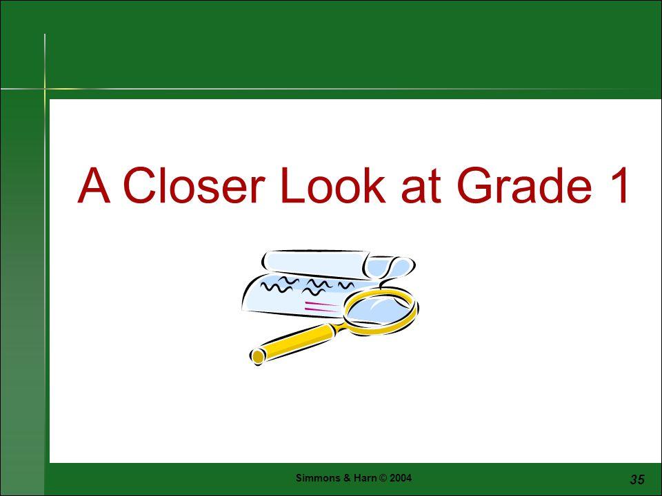 Simmons & Harn © 2004 35 A Closer Look at Grade 1