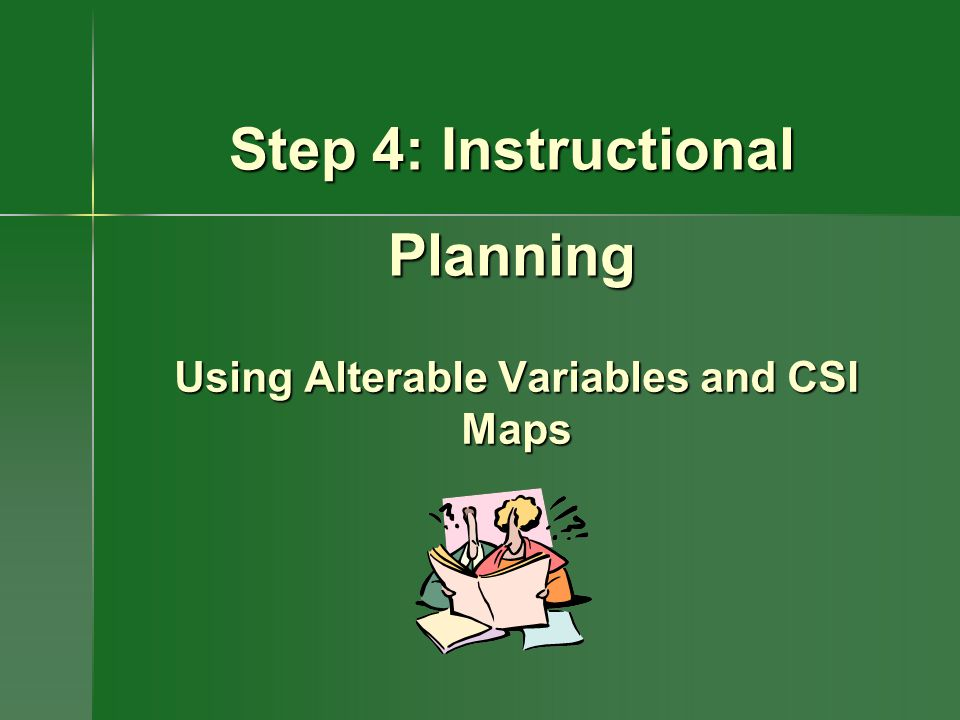 Step 4: Instructional Planning Using Alterable Variables and CSI Maps