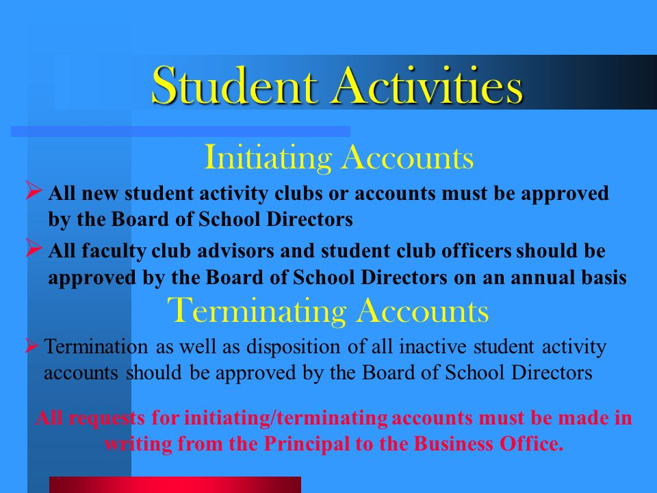 Student Activities  All new student activity clubs or accounts must be approved by the Board of School Directors  All faculty club advisors and stud