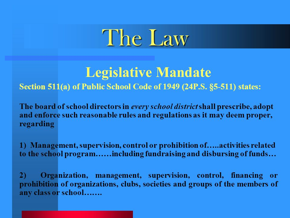 The Law Legislative Mandate Section 511(a) of Public School Code of 1949 (24P.S. §5-511) states: The board of school directors in every school distric