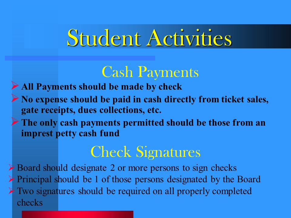 Student Activities  All Payments should be made by check  No expense should be paid in cash directly from ticket sales, gate receipts, dues collecti