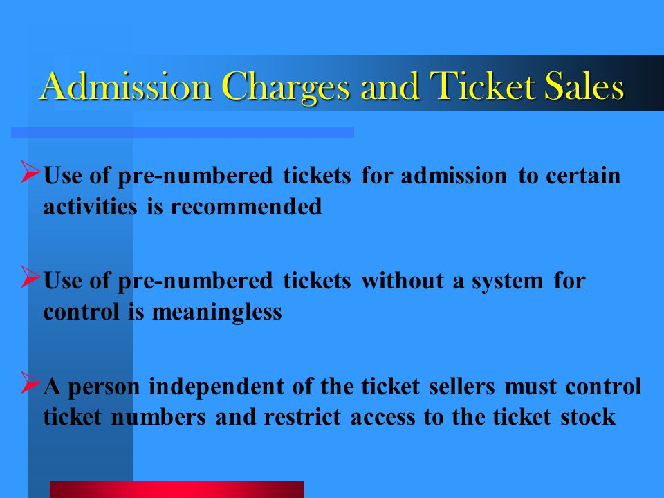Admission Charges and Ticket Sales  Use of pre-numbered tickets for admission to certain activities is recommended  Use of pre-numbered tickets with