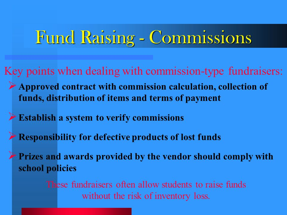 Fund Raising - Commissions  Approved contract with commission calculation, collection of funds, distribution of items and terms of payment  Establis