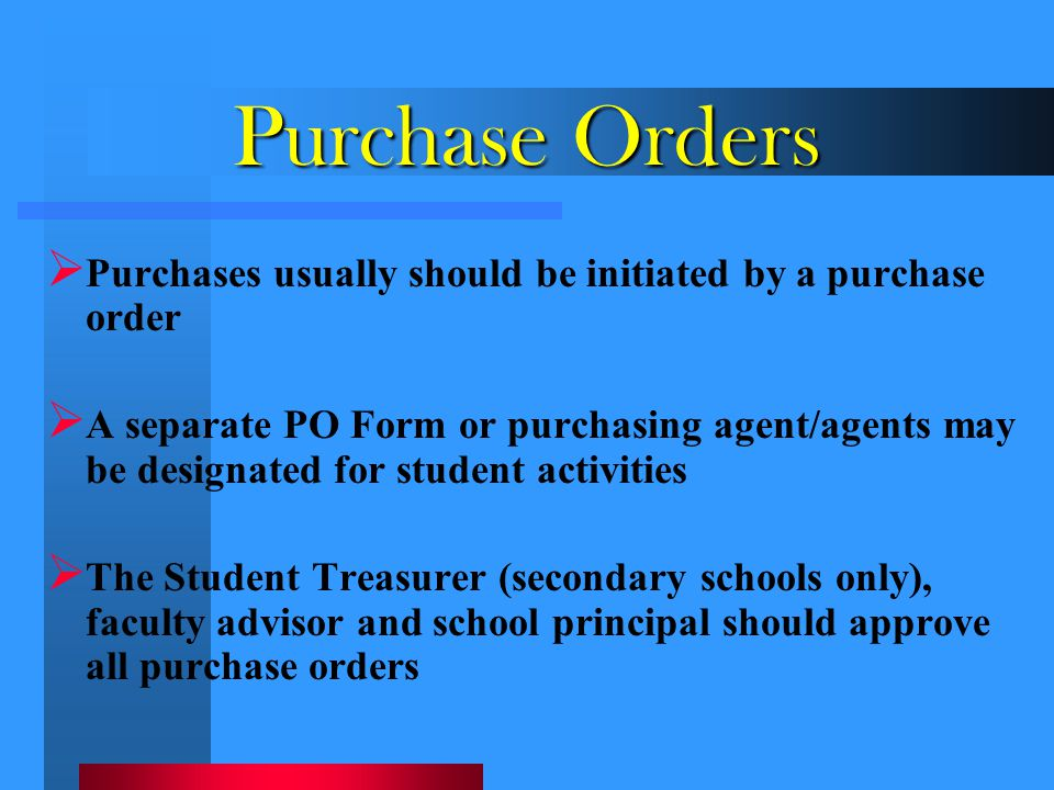 Purchase Orders  Purchases usually should be initiated by a purchase order  A separate PO Form or purchasing agent/agents may be designated for stud