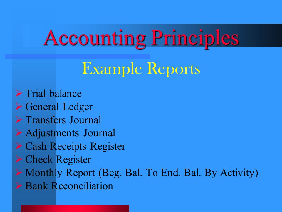 Accounting Principles  Trial balance  General Ledger  Transfers Journal  Adjustments Journal  Cash Receipts Register  Check Register  Monthly R