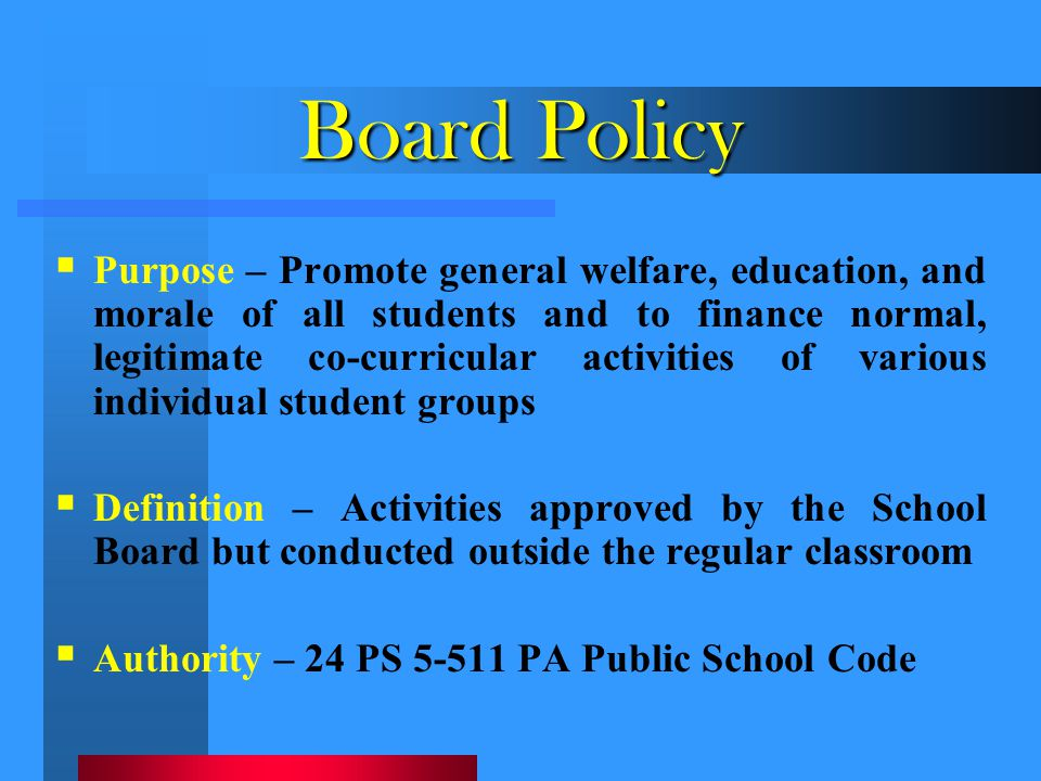 Board Policy  Purpose – Promote general welfare, education, and morale of all students and to finance normal, legitimate co-curricular activities of