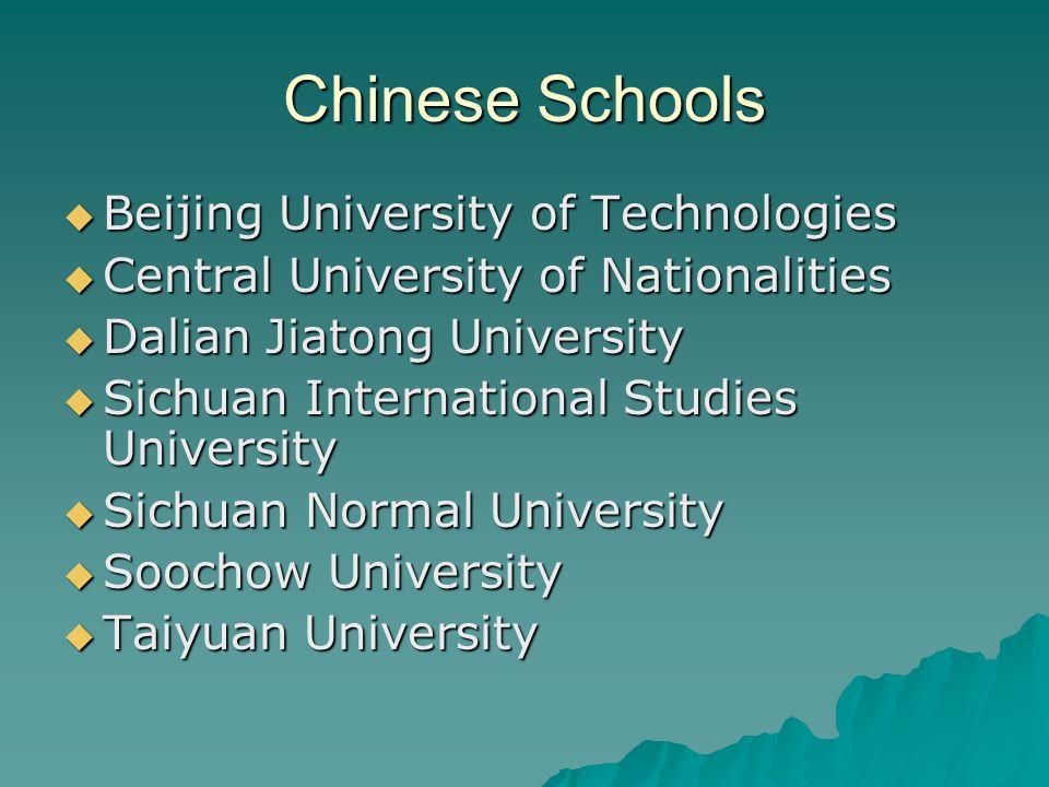 Chinese Schools  Beijing University of Technologies  Central University of Nationalities  Dalian Jiatong University  Sichuan International Studies University  Sichuan Normal University  Soochow University  Taiyuan University