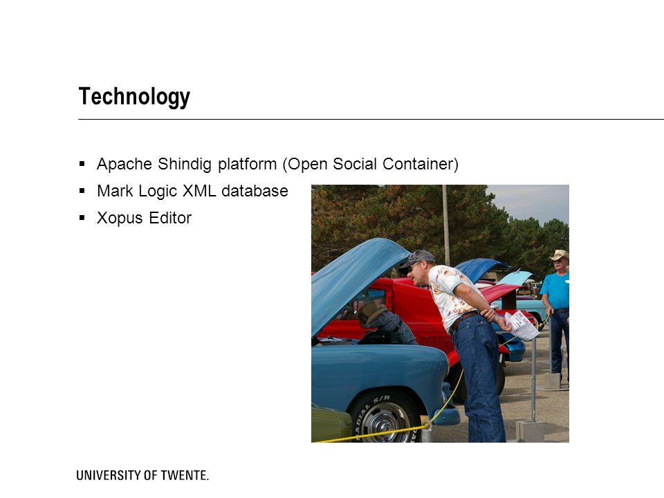 Technology  Apache Shindig platform (Open Social Container)  Mark Logic XML database  Xopus Editor