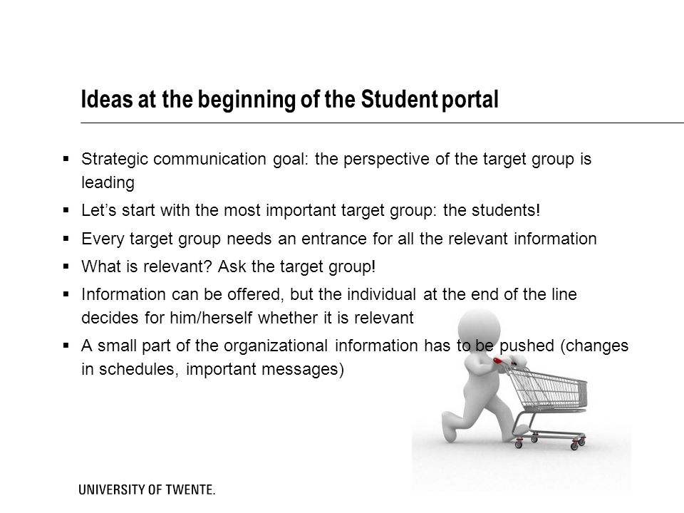 Ideas at the beginning of the Student portal  Strategic communication goal: the perspective of the target group is leading  Let's start with the mos