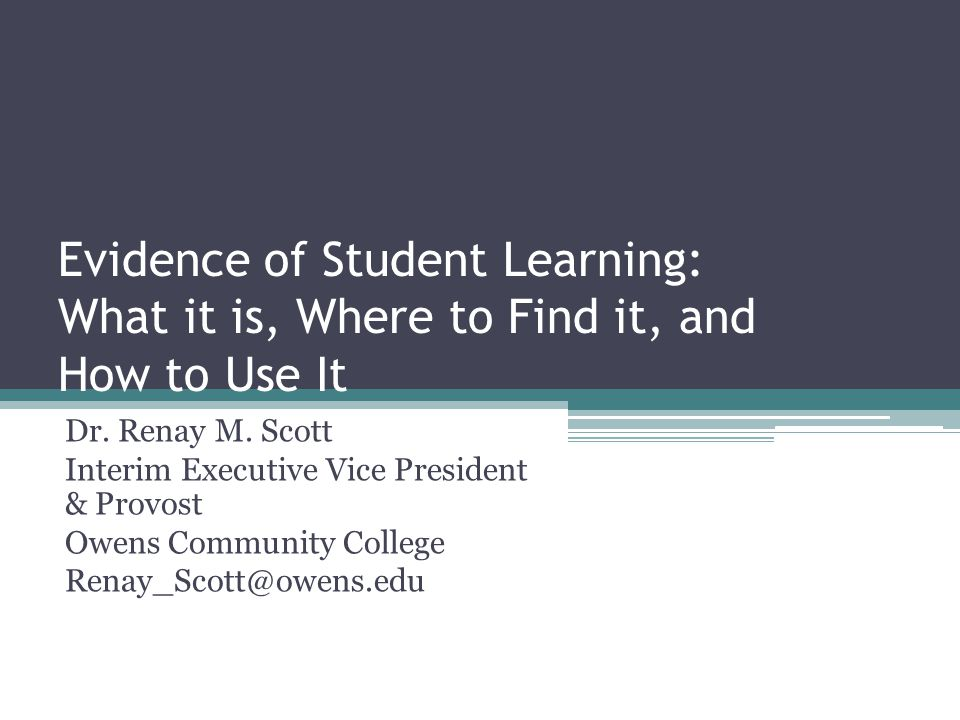Evidence of Student Learning: What it is, Where to Find it, and How to Use It Dr.