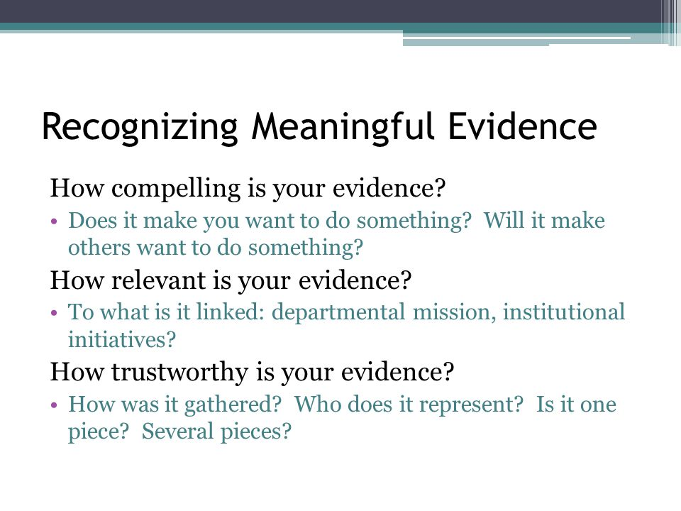 Recognizing Meaningful Evidence How compelling is your evidence.