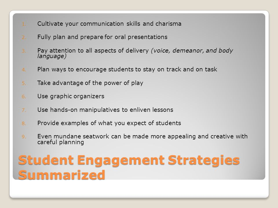 Student Engagement Strategies Summarized 1.Cultivate your communication skills and charisma 2.