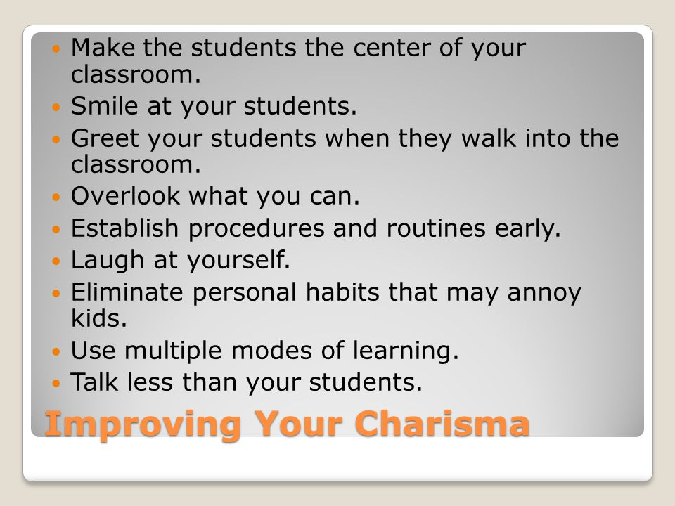 Improving Your Charisma Make the students the center of your classroom.