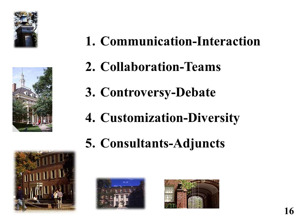 1.Communication-Interaction 2.Collaboration-Teams 3.Controversy-Debate 4.Customization-Diversity 5.Consultants-Adjuncts 16