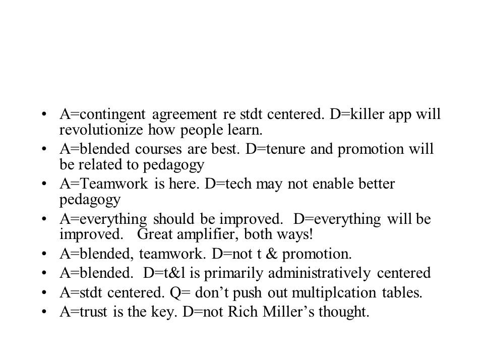 A=contingent agreement re stdt centered. D=killer app will revolutionize how people learn.