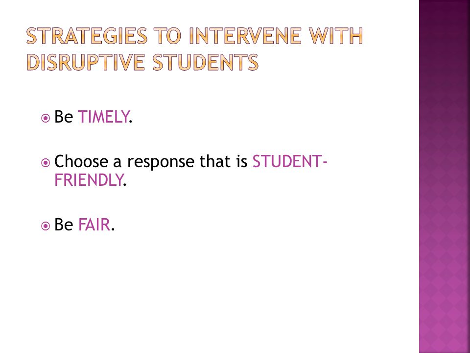  Be TIMELY.  Choose a response that is STUDENT- FRIENDLY.  Be FAIR.
