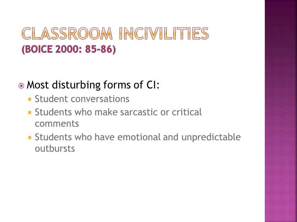  Most disturbing forms of CI:  Student conversations  Students who make sarcastic or critical comments  Students who have emotional and unpredictable outbursts