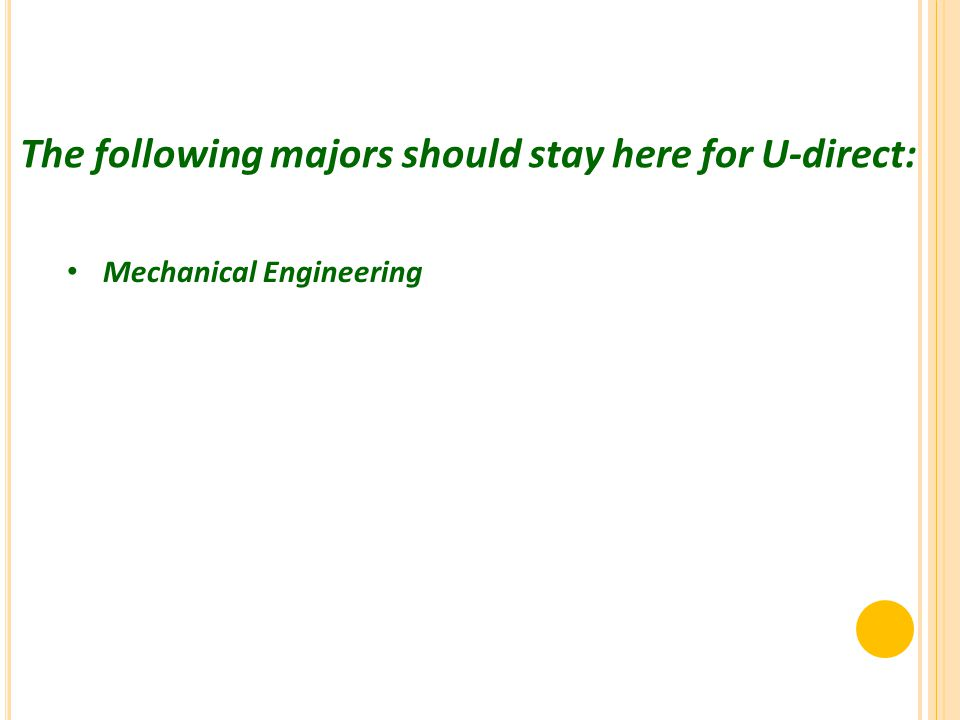 Mechanical Engineering The following majors should stay here for U-direct: