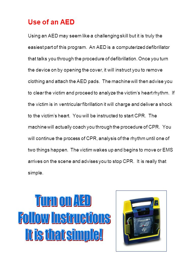 Use of an AED Using an AED may seem like a challenging skill but it is truly the easiest part of this program. An AED is a computerized defibrillator