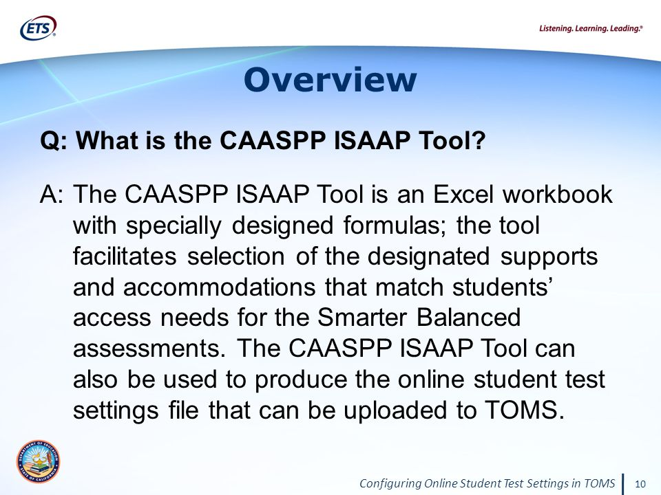Configuring Online Student Test Settings in TOMS 10 Overview Q: What is the CAASPP ISAAP Tool.