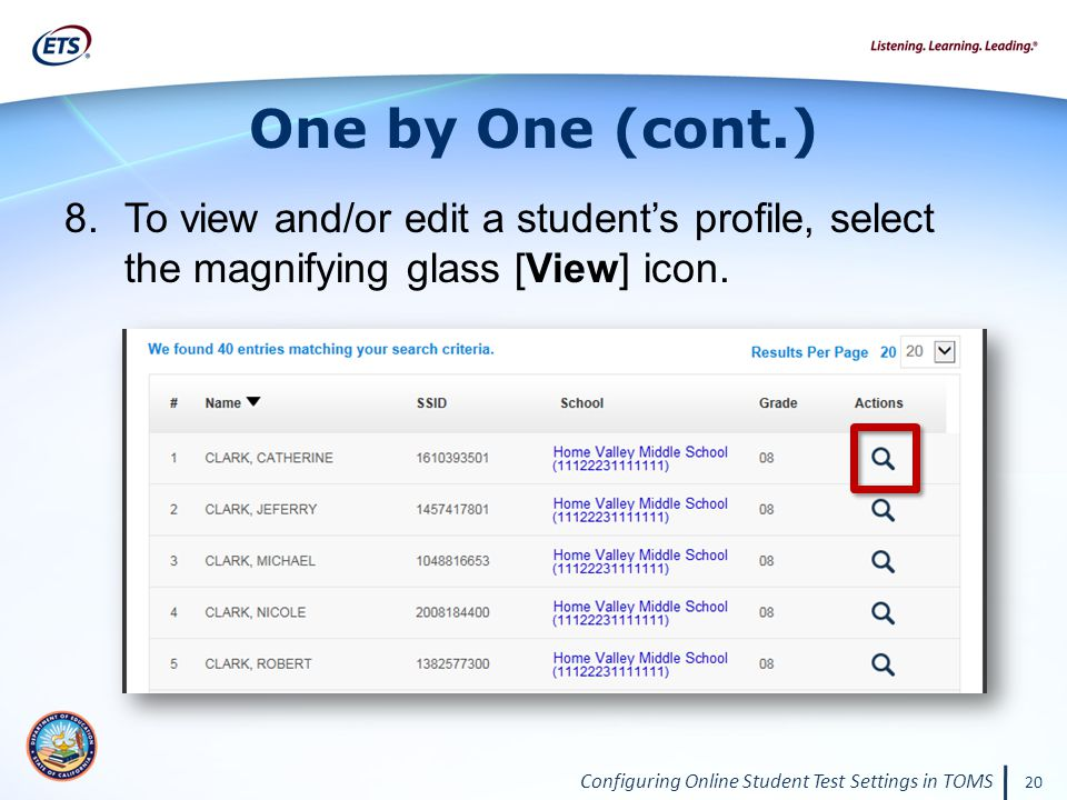 Configuring Online Student Test Settings in TOMS 20 One by One (cont.) 8.To view and/or edit a student's profile, select the magnifying glass [View] icon.